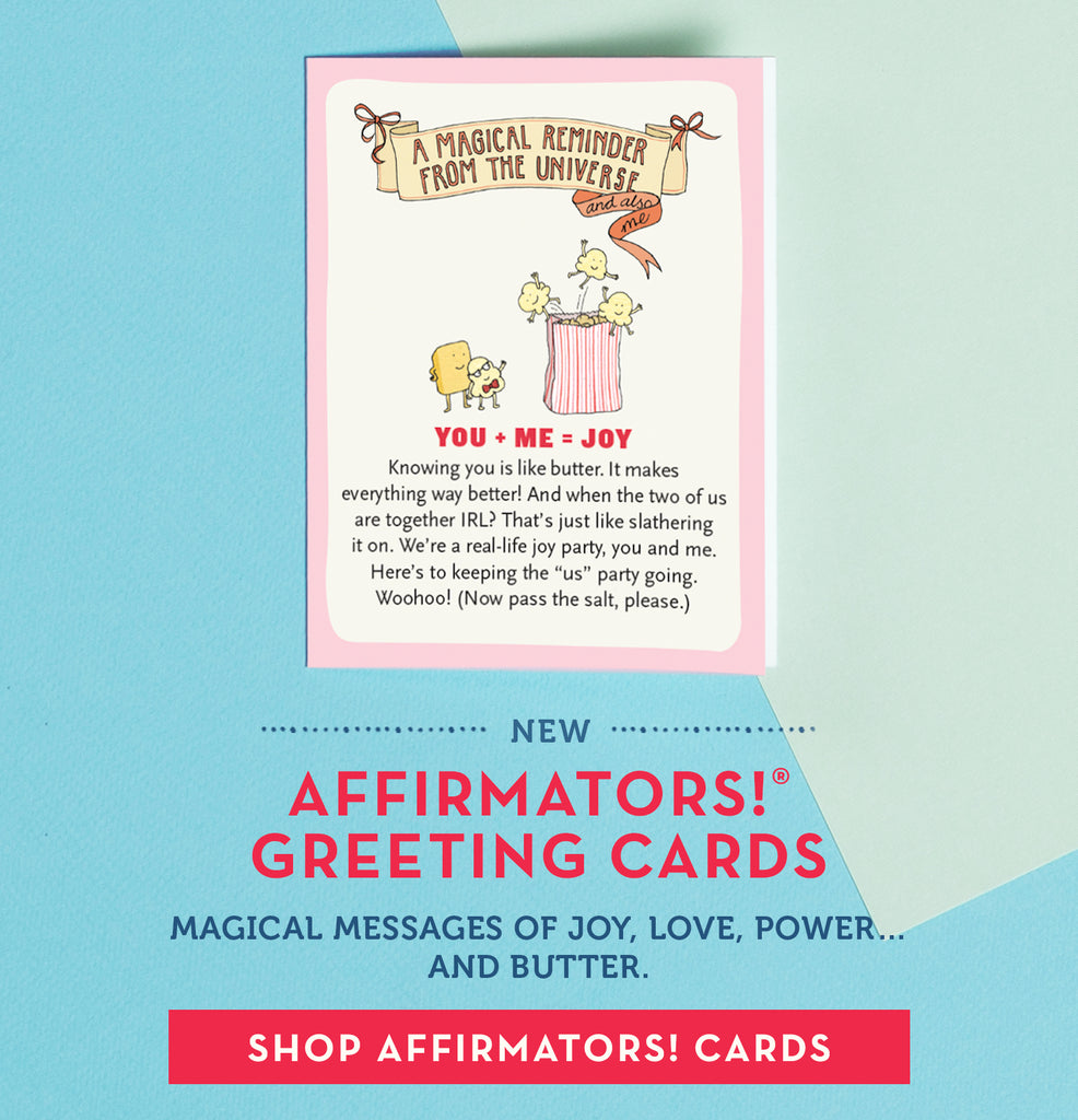NEW Affirmators! Greeting Cards Magical messages of joy, love, power... and butter.