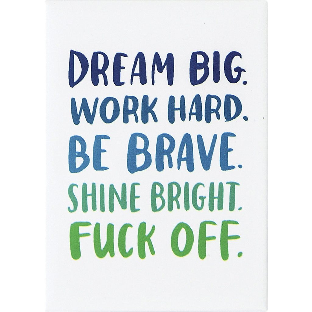 Dream Big, Be Brave, Fuck Off Magnet
