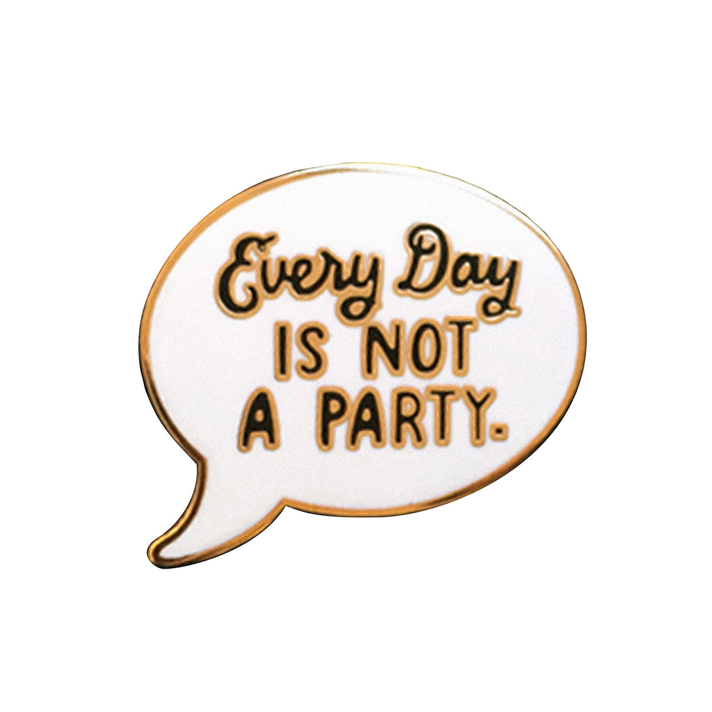 Every Day Is Not A Party Enamel Pin