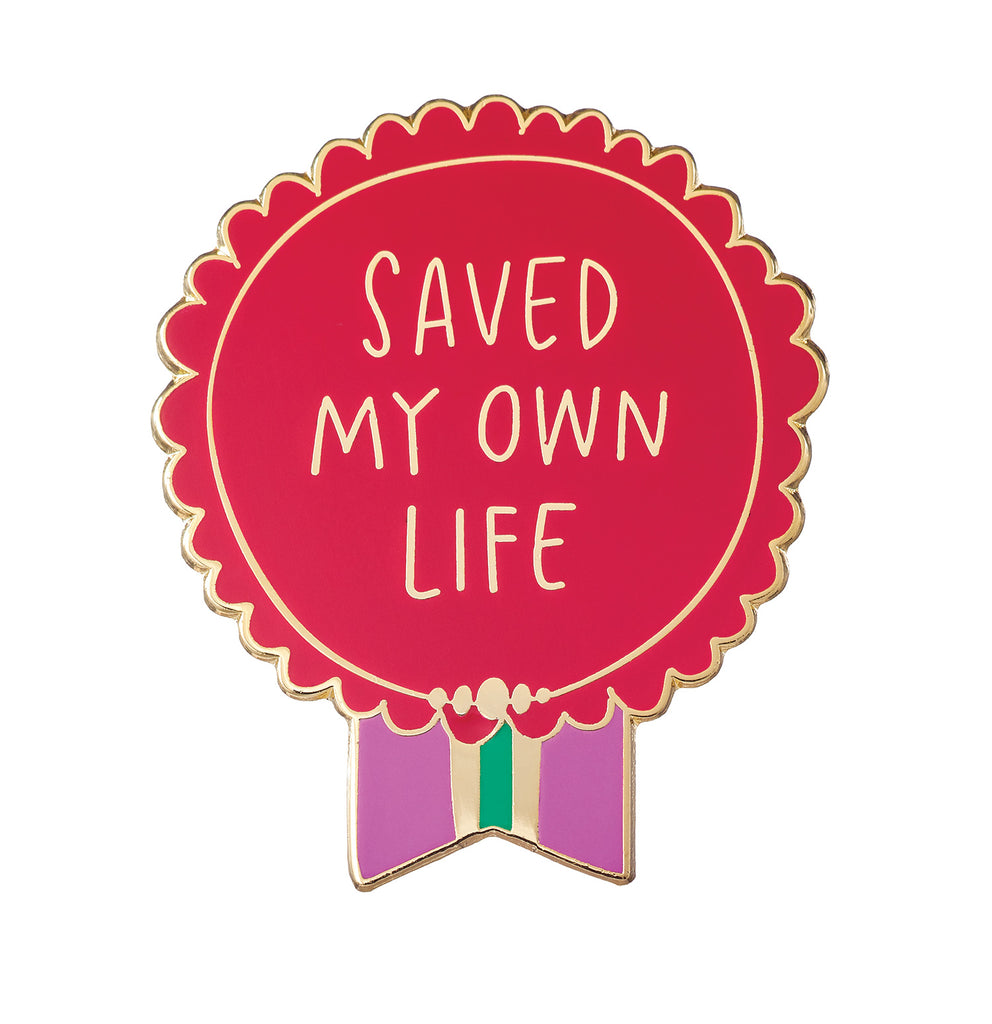 Everyday Bravery Pin reads: Saved My Own Life