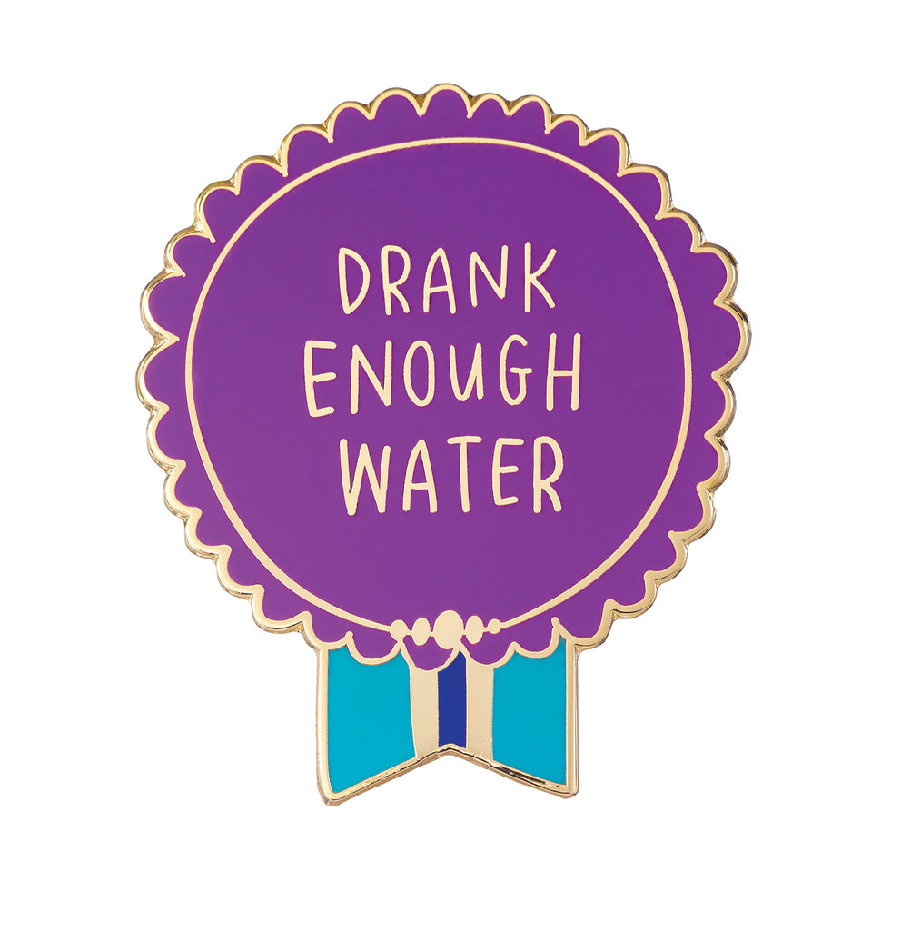 Drank Enough Water Everyday Bravery Enamel Pin