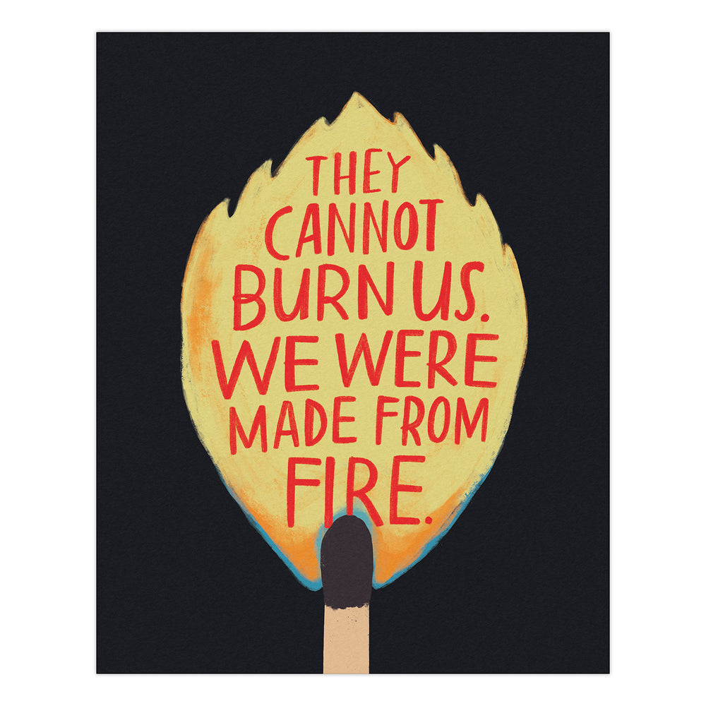 They Cannot Burn Us Print: 8 x 10