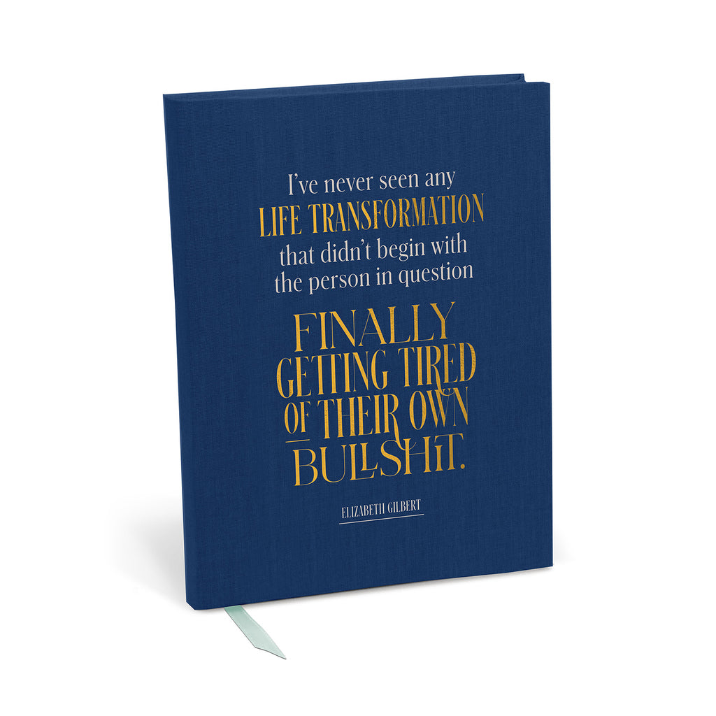 Front of journal reads: I've never seen any life transformation that didn't begin with the person in question. Finally getting tired of their own bullshit. -Elizabeth Gilbert
