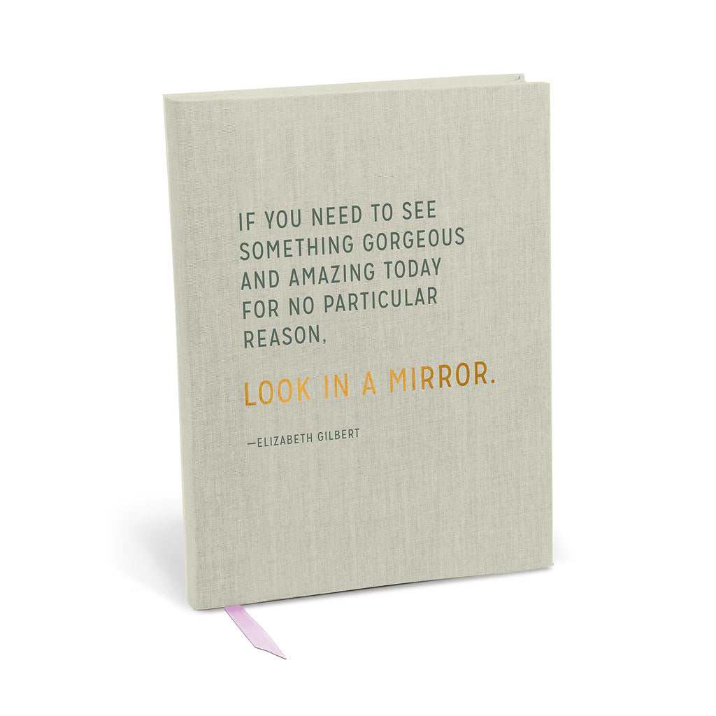 Journal reads: If you need to see something gorgeous and amazing today for no particular reason, look in a mirror.