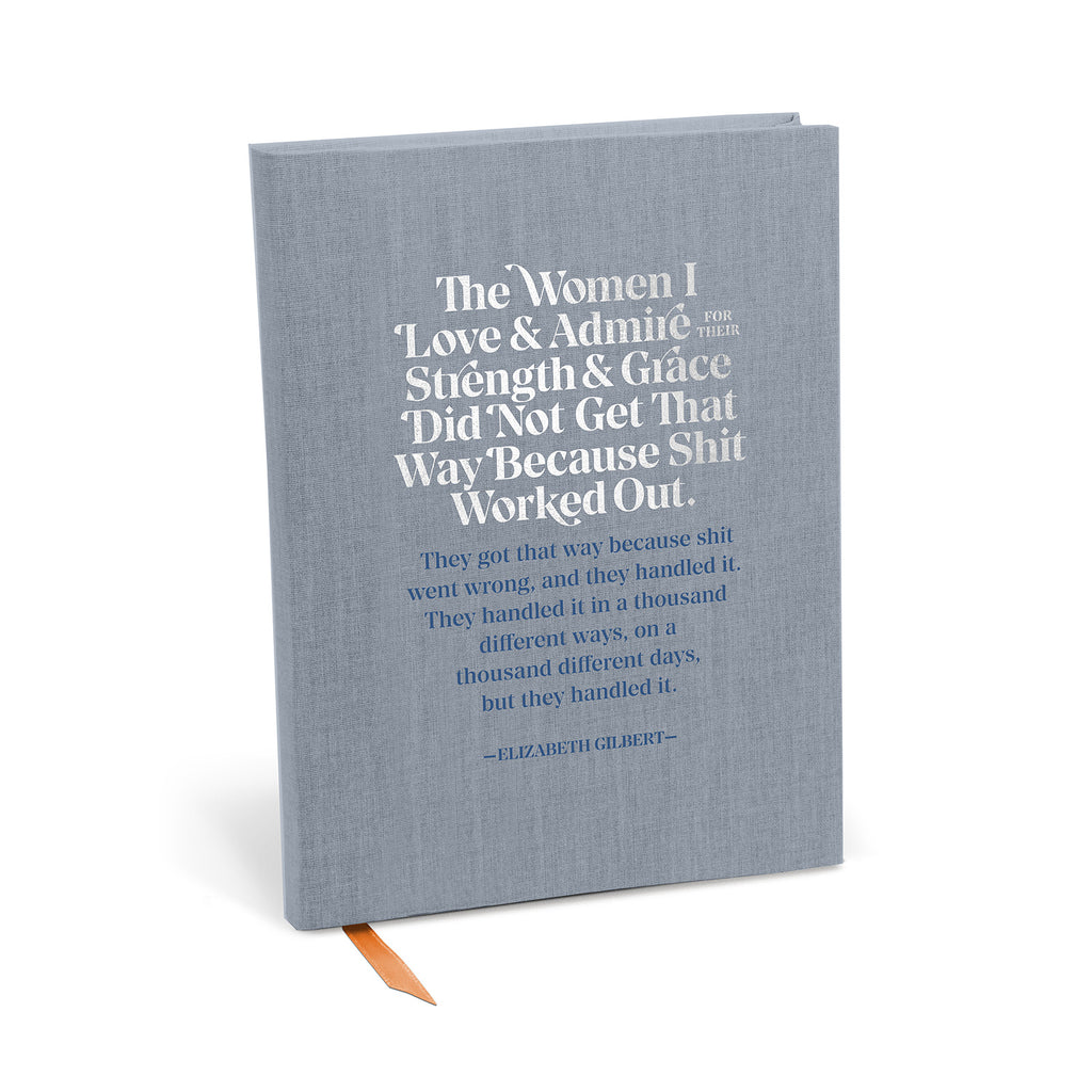 Journal reads: The women I love & admire for their strength & grace did not get that way because shit worked out. They got that way because shit went wrong, and they handled it. They handled it in a thousand different ways, on a thousand different days, but they handled it. Those women are my superheroes, & one of them is you.