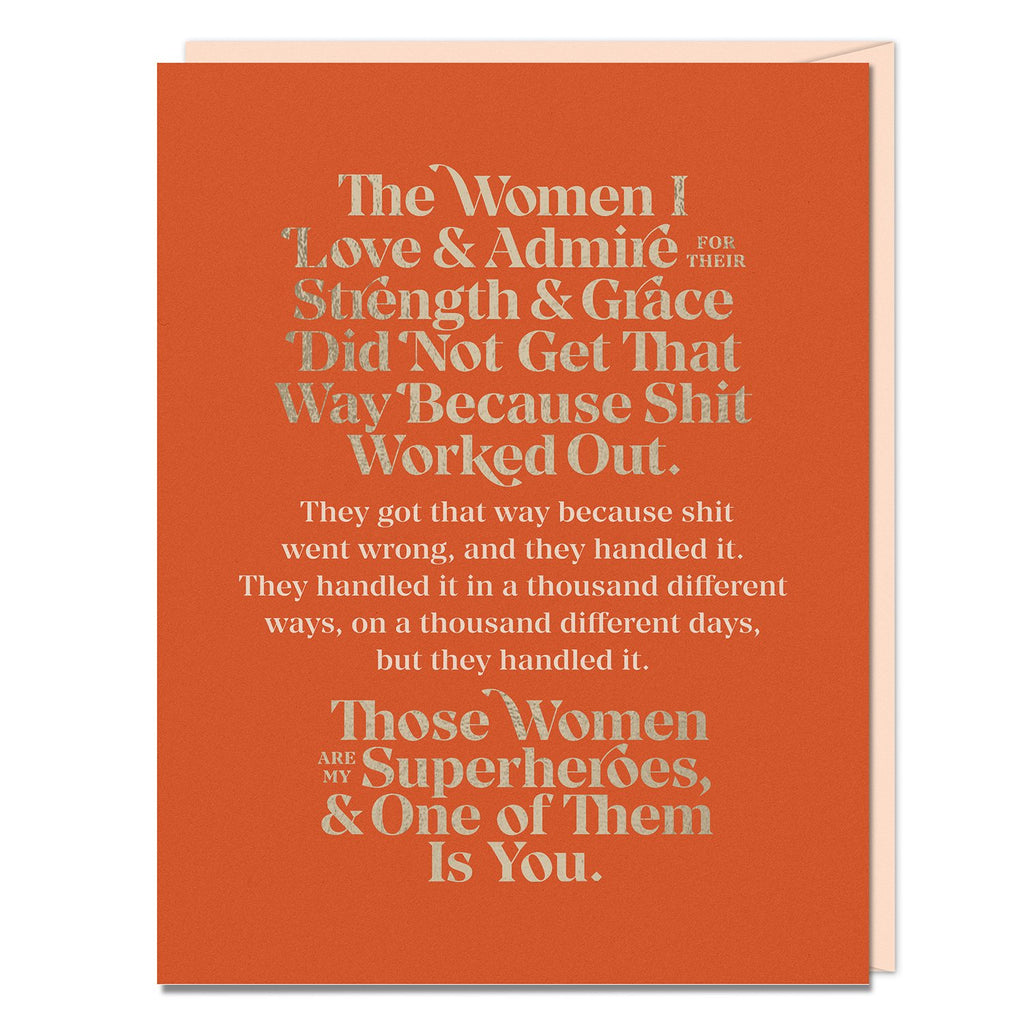 Card reads: The women I love & admire for their strength & grace did not get that way because shit worked out. They got that way because shit went wrong, and they handled it. They handled it in a thousand different ways, on a thousand different days, but they handled it. Those women are my superheroes, & one of them is you.