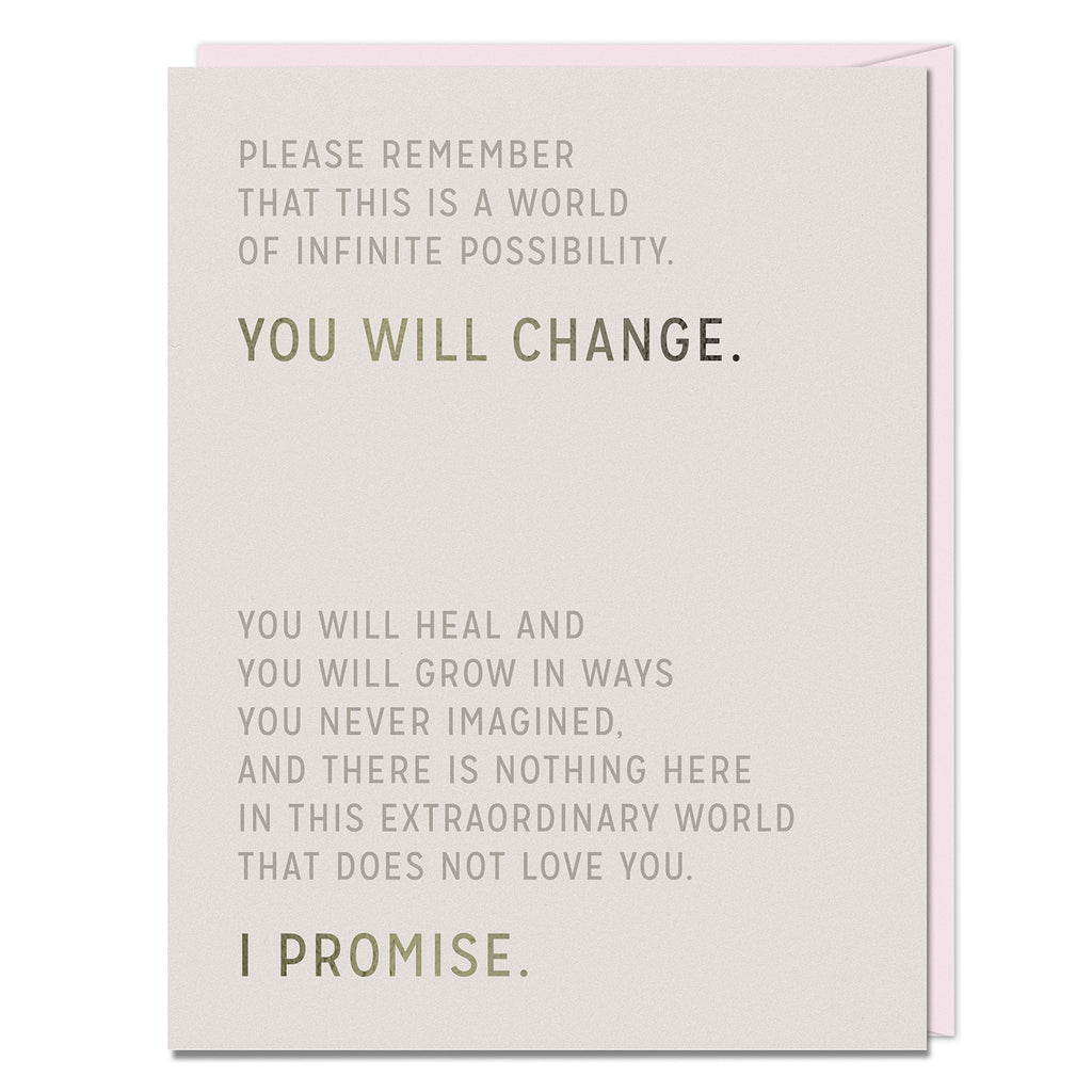 Card reads: Please remember that this is a world of infinite possibility. You will change. you will heal and you will grow in ways you never imagined. and there is nothing here in this extraordinary world that does not love you. I promise.