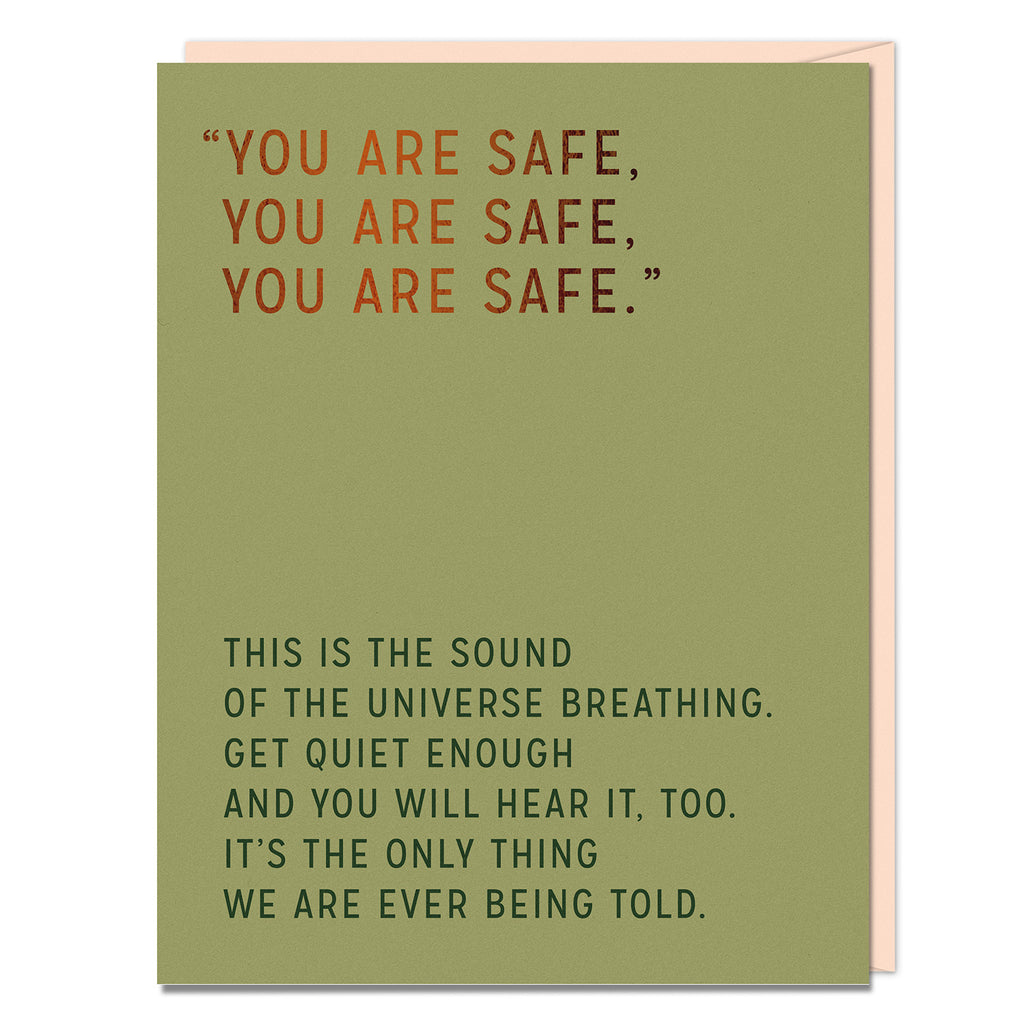 Front of card reads: You are safe. You are safe. You are safe. This is the sound of the universe breathing. Get quiet enough and you will hear it, too. It's the only thing we are ever being told.