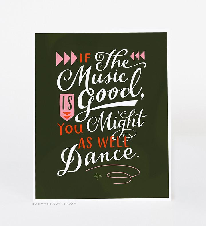 If the Music is Good, You Might as Well Dance Art Print