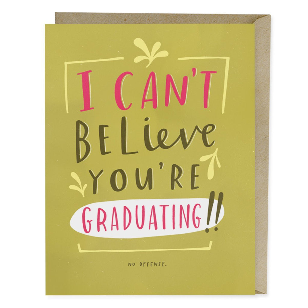 Emily McDowell I Can't Believe You're Graduating Graduation Card