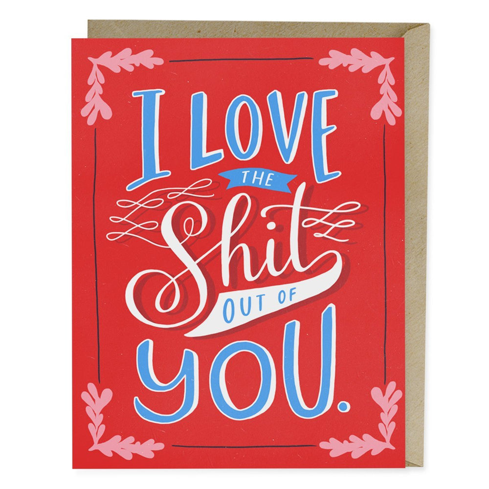 Emily McDowell I Love the Shit Out Of You Card