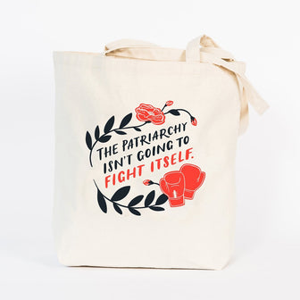 Tote Bag - The Patriarchy isn't Going to Fight Itself
