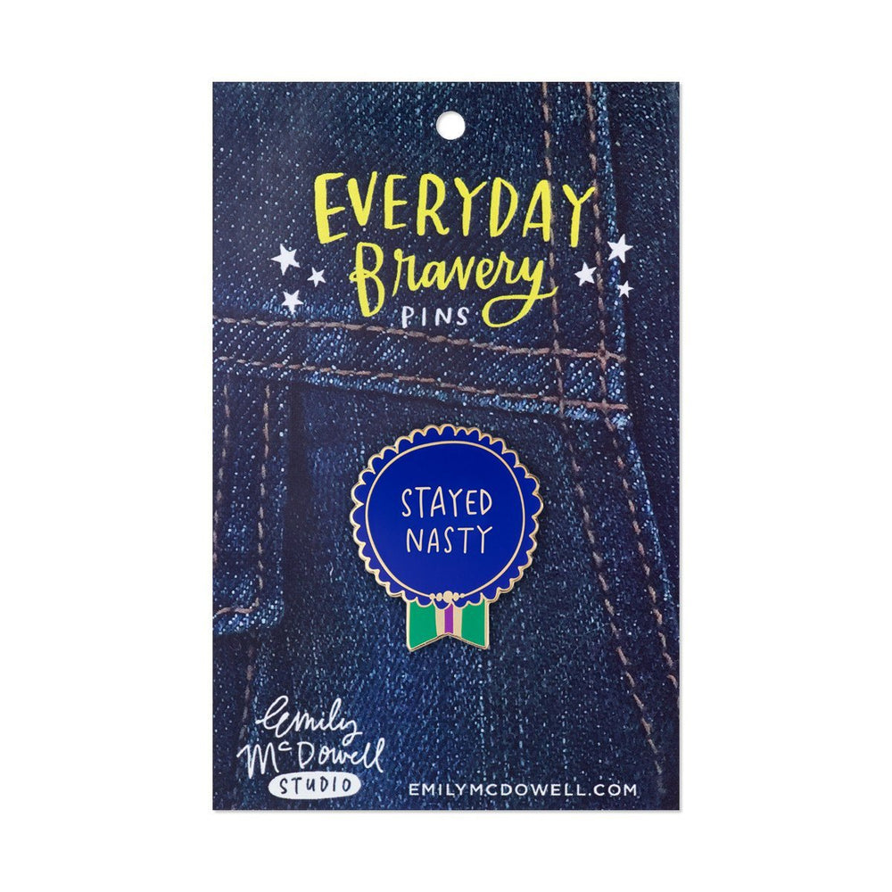 Stayed Nasty Everyday Bravery Enamel Pin
