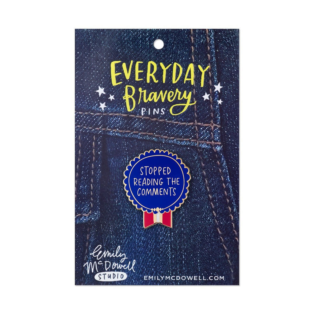 Blue Stopped Reading the Comments Everyday Bravery Pin on backing