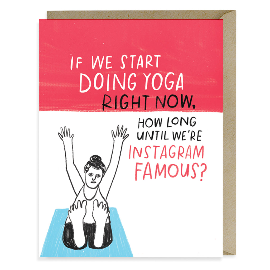 Emily McDowell Yoga Instagram Famous Card reads: If we start doing yoga right now, how long until we're Instagram famous?