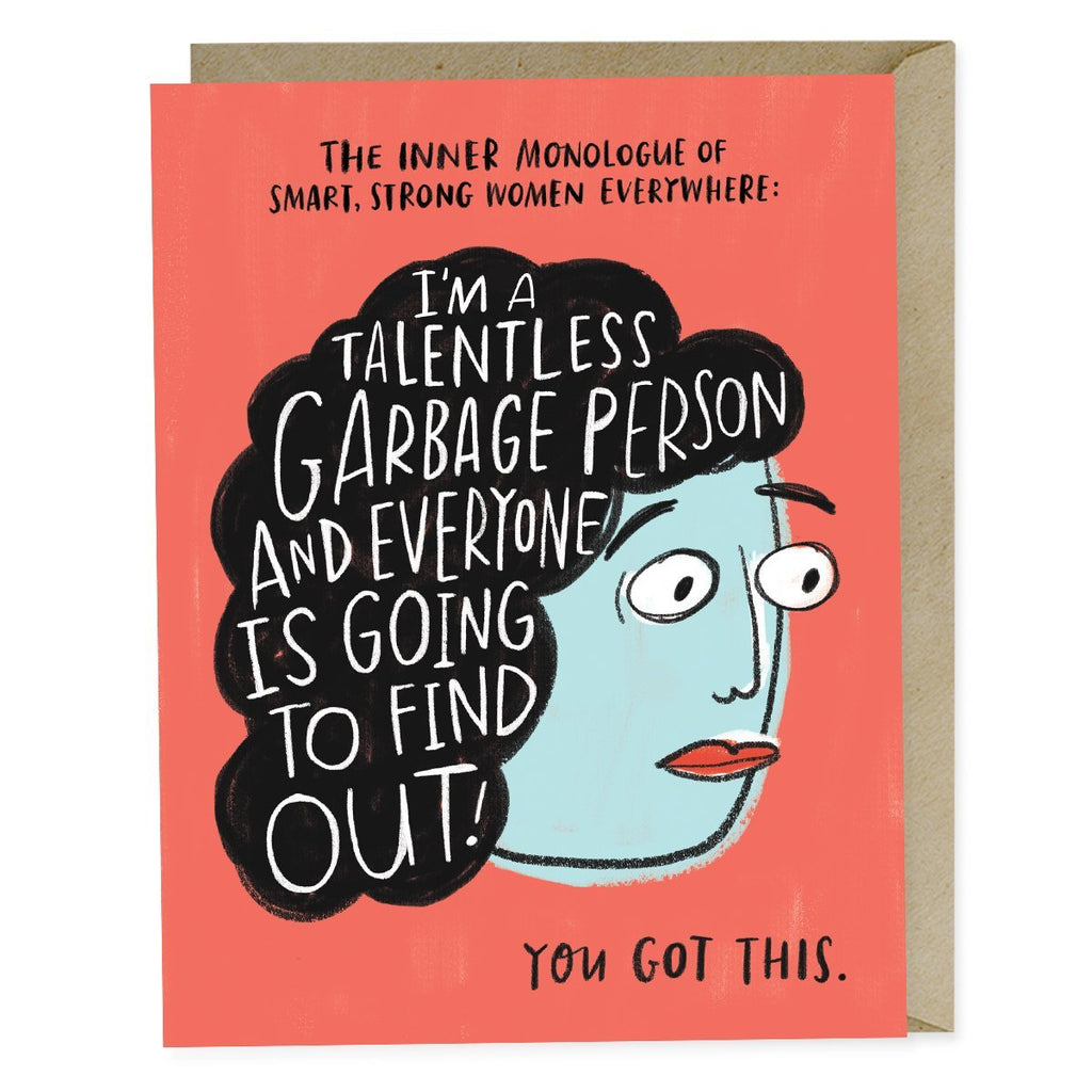 Emily McDowell Inner Monologue Card reads: The inner monologue of smart, strong women everywhere: I'm a talentless garbage person and everyone is going to find out! You got this.