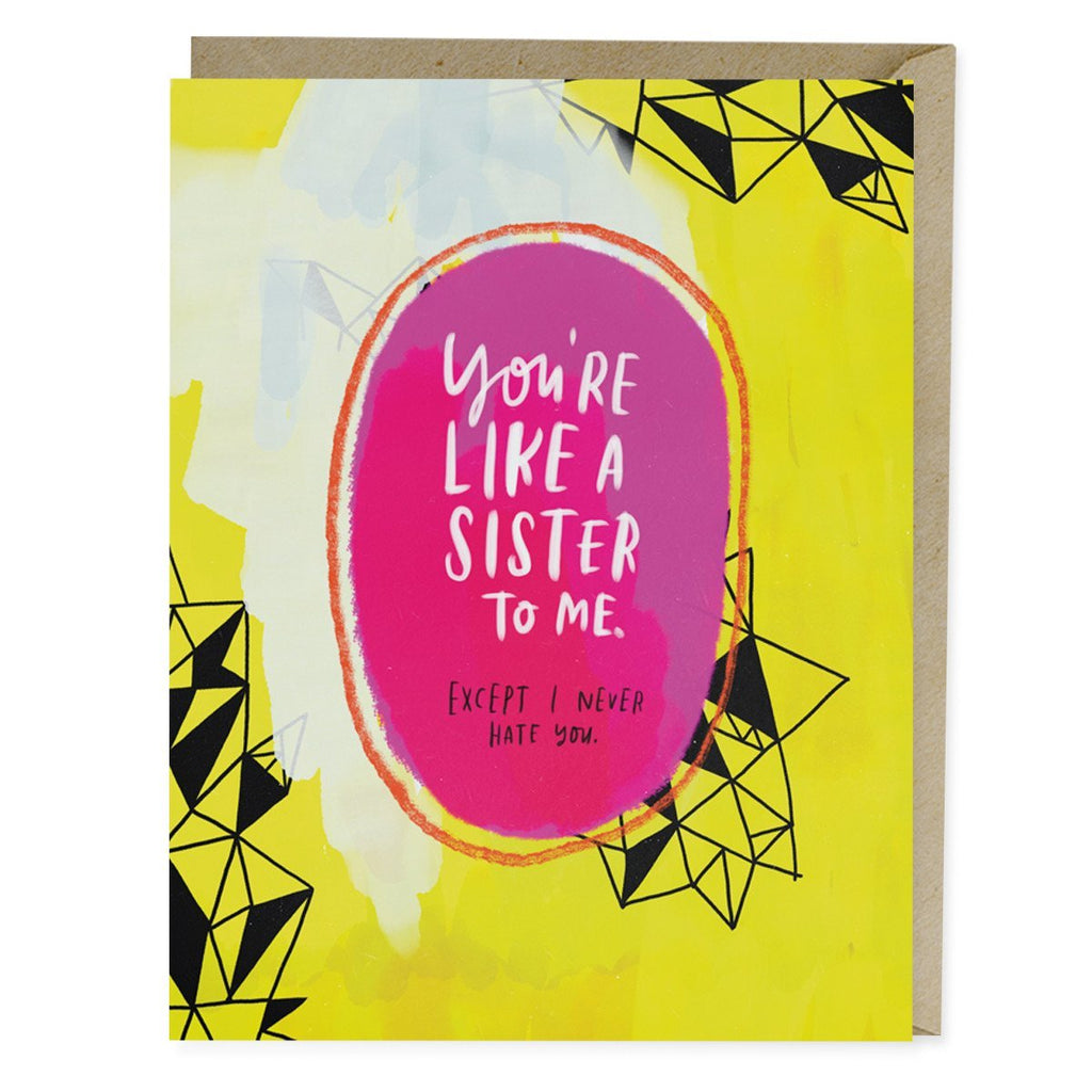 Emily McDowell You're Like A Sister To Me Card reads: You're like a sister to me. except i never hate you.