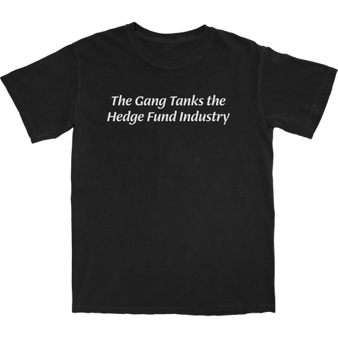 The Gang Tanks the Hedge Fund Industry T Shirt