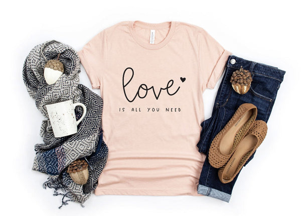 Love is All You Need Tee