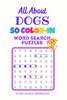 All About DOGS: 50 Color In Word Search Puzzles
