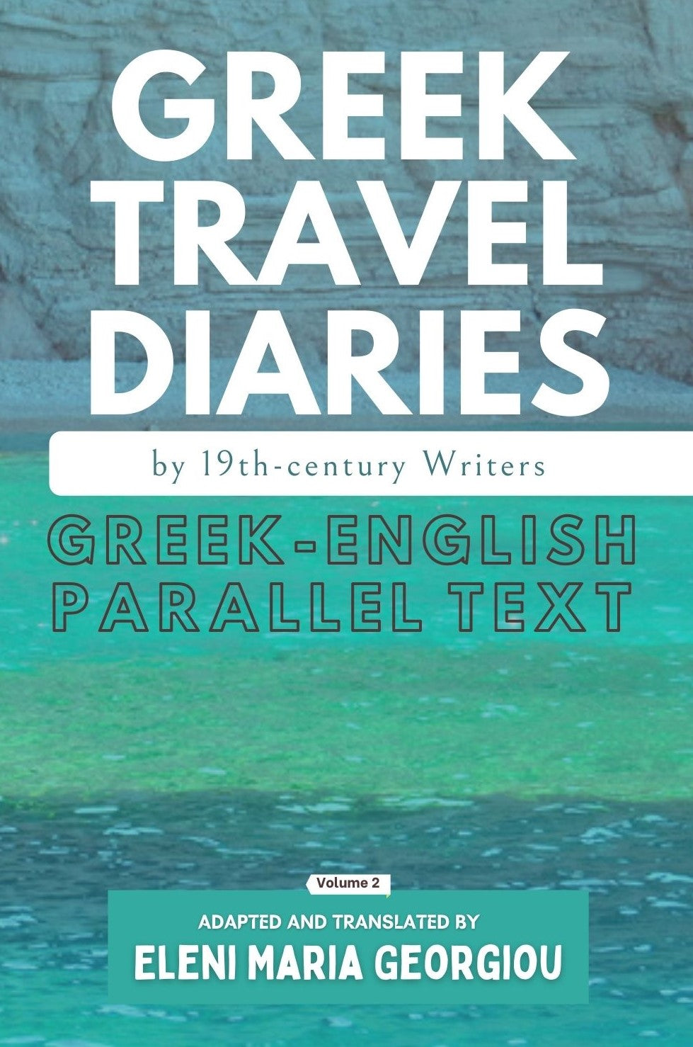 Greek Travel Diaries by 19th-century Writers: Greek-English Parallel Text Volume 2