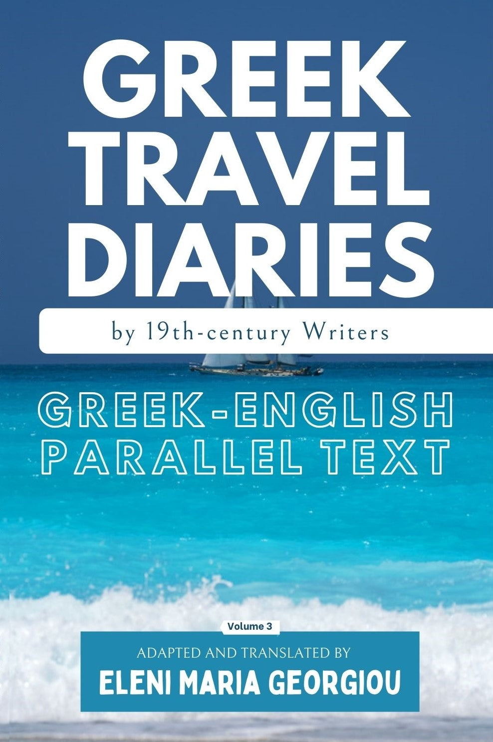 Greek Travel Diaries by 19th-century Writers: Greek-English Parallel Text - Volume 3