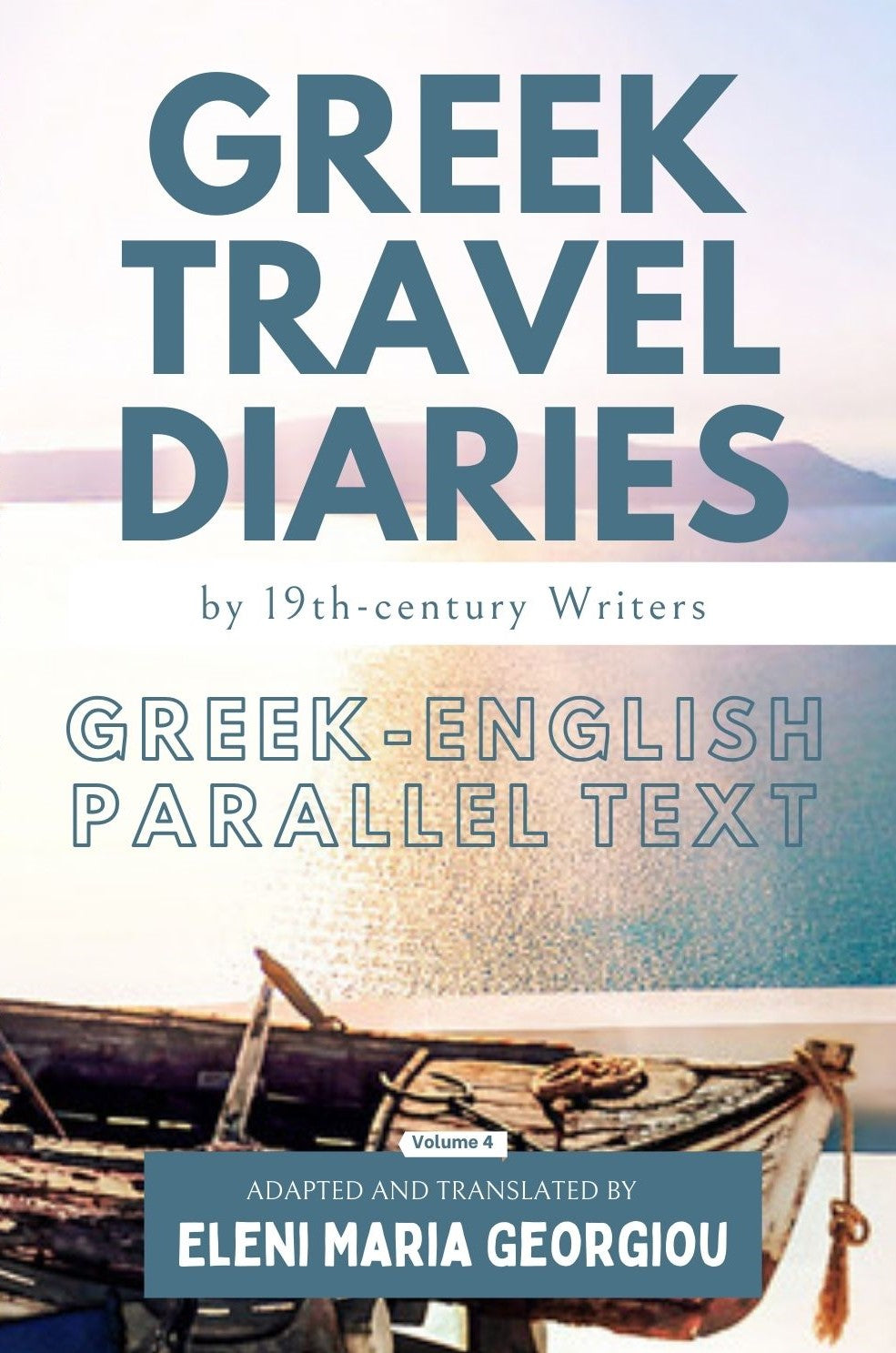 Greek Travel Diaries by 19th-century Writers: Greek-English Parallel Text - Volume 4