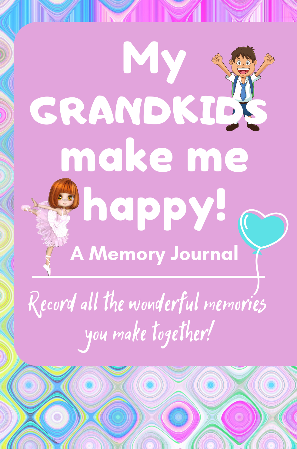 My Grandkids Make Me Happy! A Memory Journal