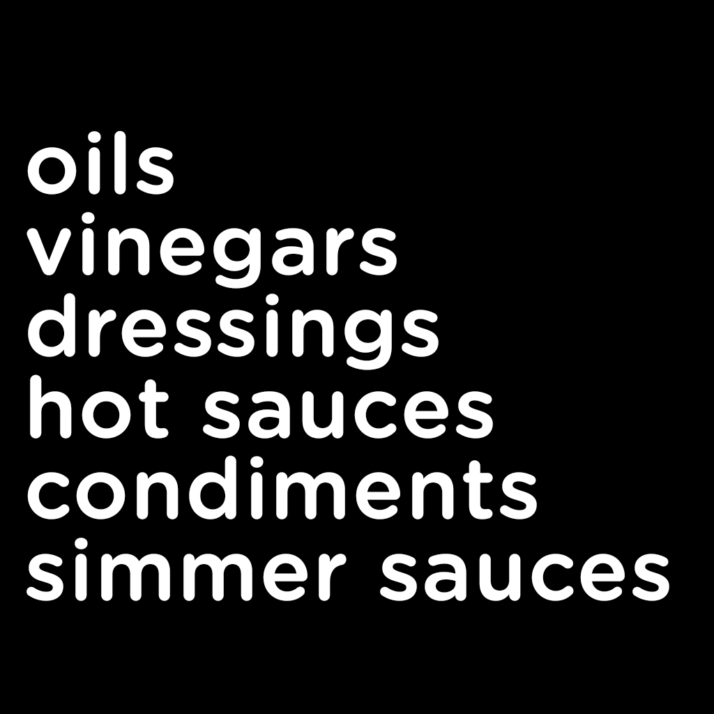 Oils, Vinegars, Dressings, Hot Sauces, Condiments, Simmer Sauces