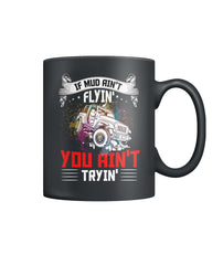 Mud Aint Flyin' Color Coffee Mug