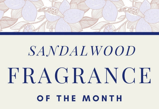 Fragrance of the Month: Sandalwood