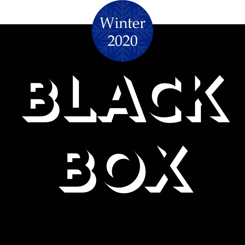 Black Box: Winter 2020 Edition