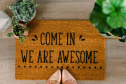 Come In We Are Awesome -  Words To Wipe Your Feet On -  marketsquare-collective.myshopify.com