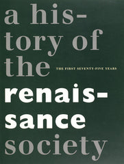 A History of the Renaissance Society: The First Seventy-five Years