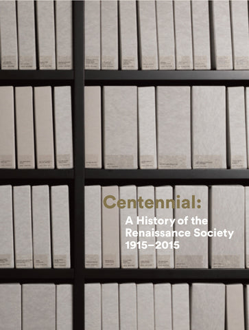 Centennial: A History of the Renaissance Society 1915-2015