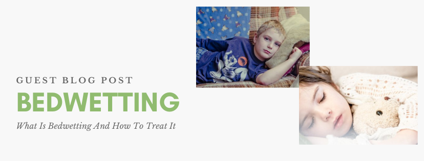 Guest Blog - What Is Bedwetting And How To Treat It By Nick Zara