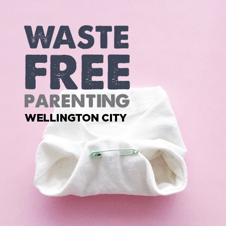 Waste Free Parenting - Wellington City - 12th May 2021