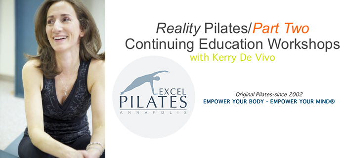 Reality Pilates/Part Two: Continuing Education Workshops with Kerry De Vivo At Excel Pilates Annapolis