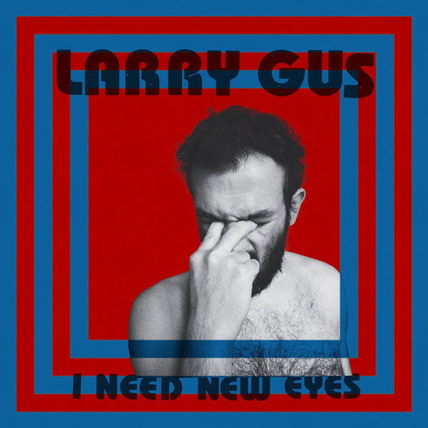 Larry Gus - I Need New Eyes (Blue Vinyl)