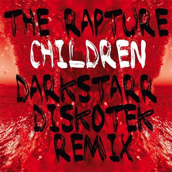 "The Rapture - Children 12"" w/ Darkstarr + Ashley Beedle Remixes"