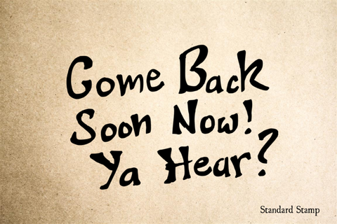 Come Back Soon Now Hand Drawn Sign Rubber Stamp