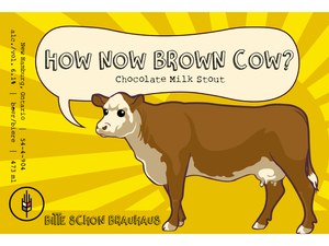 Label for how now brown cow chocolate milk stout made by craft brewery bitte schon brauhaus. a delicious chocolate beer
