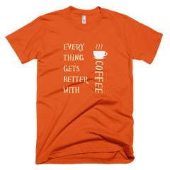 Everything Gets Better With Coffee - Mens - American Apparel Tee Shirt