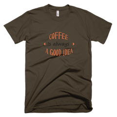 Coffee Is Always A Good Idea - Mens -  American Apparel Tee Shirt
