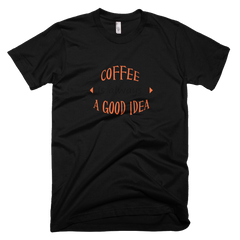 Coffee Is Always A Good Idea - Womens -  American Apparel Tee Shirt