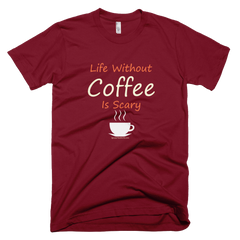 Life Without Coffee is Scary - Mens -  American Apparel Tee Shirt