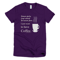 Some girls just want to have fun. - Women's -  American Apparel Tee Shirt