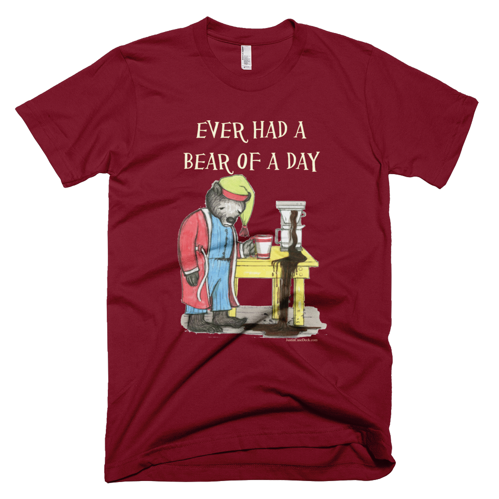 Ever Had A Bear of a Day - Men's -  American Apparel Tee Shirt