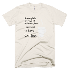Some girls just want to have fun - Mens -  American Apparel Tee Shirt
