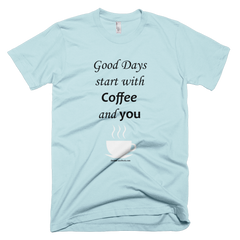 Good Days Start With Coffee and You  - Women's -  American Apparel Tee Shirt